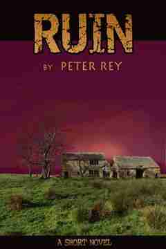 Ruin - A horror novel by Peter Rey